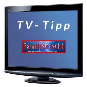 TV-Tipp Familienrecht - familiefamilienrecht.wordpress.com